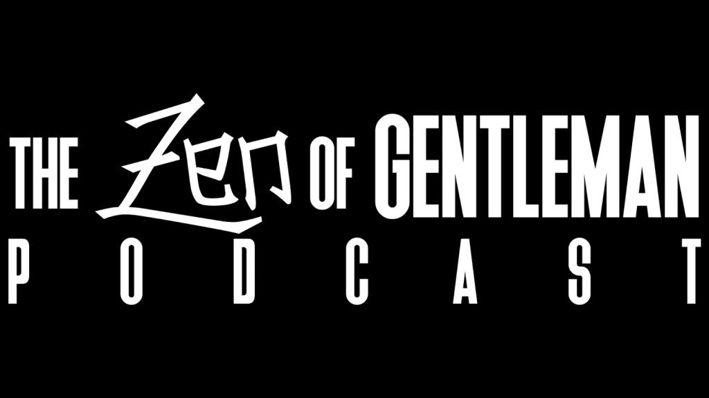 The Zen Gentlemen Podcast
