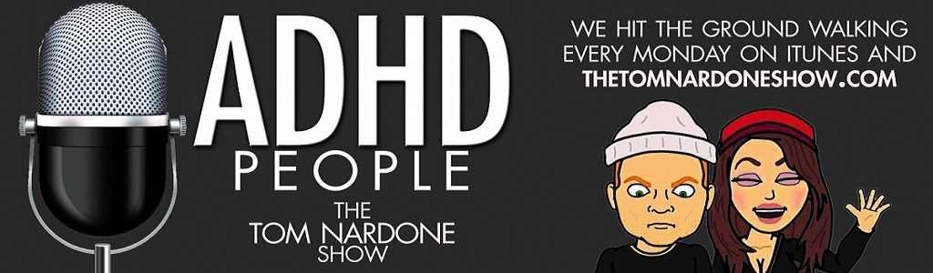 ADHD People | The Tom Nardone Show