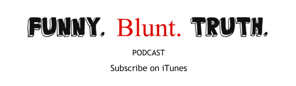 Funny Blunt Truth Podcast