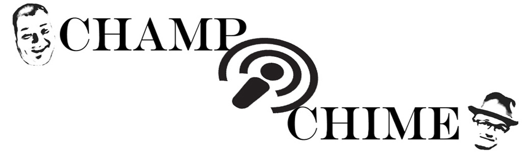 Champ and Chime Podcast