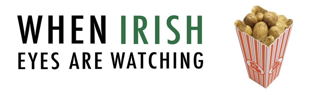 When Irish Eyes are Watching