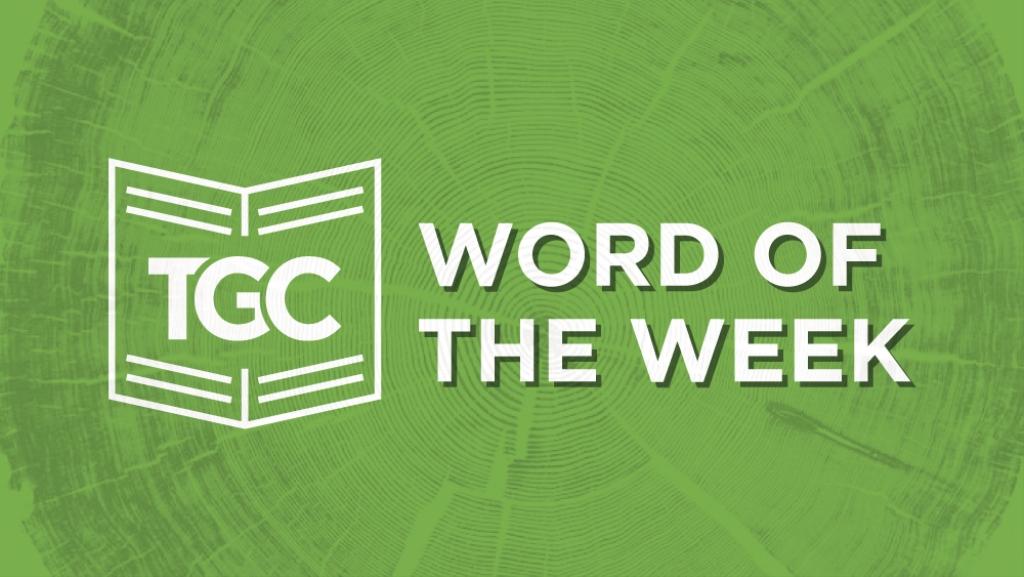 TGC Word of the Week