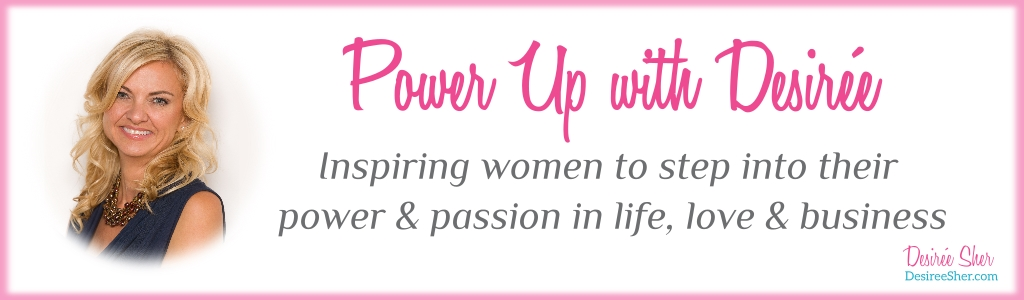 Power Up with Desiree Sher