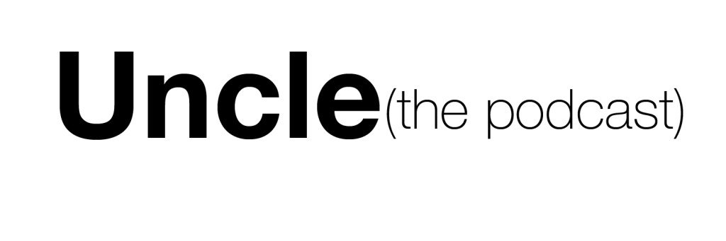 Uncle (the podcast)