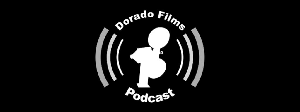 Dorado Films Podcast