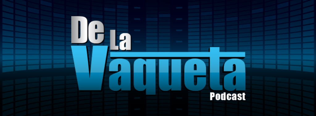 De La Vaqueta Podcast