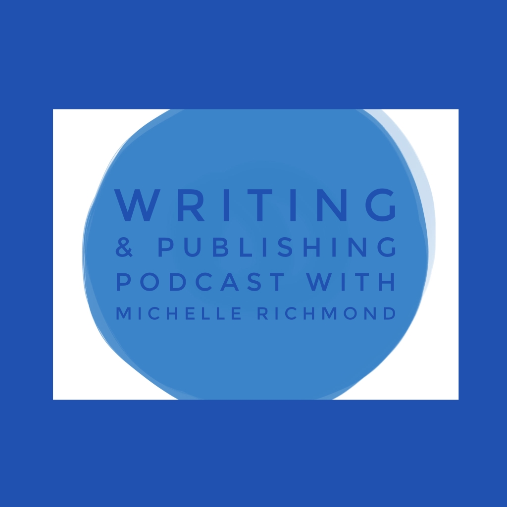 The Writing and Publishing Podcast with Michelle Richmond