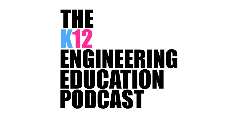 The K12 Engineering Education Podcast