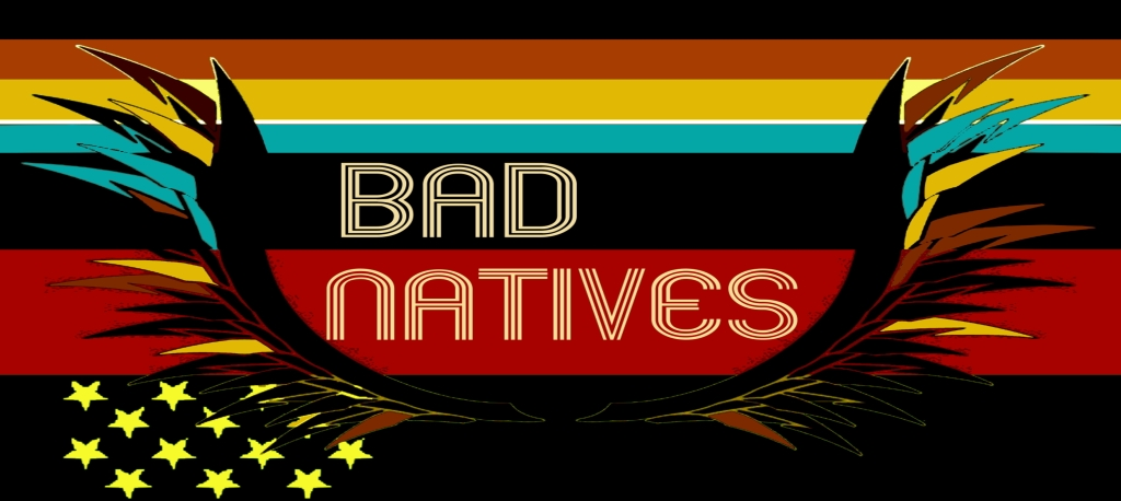 Bad Natives