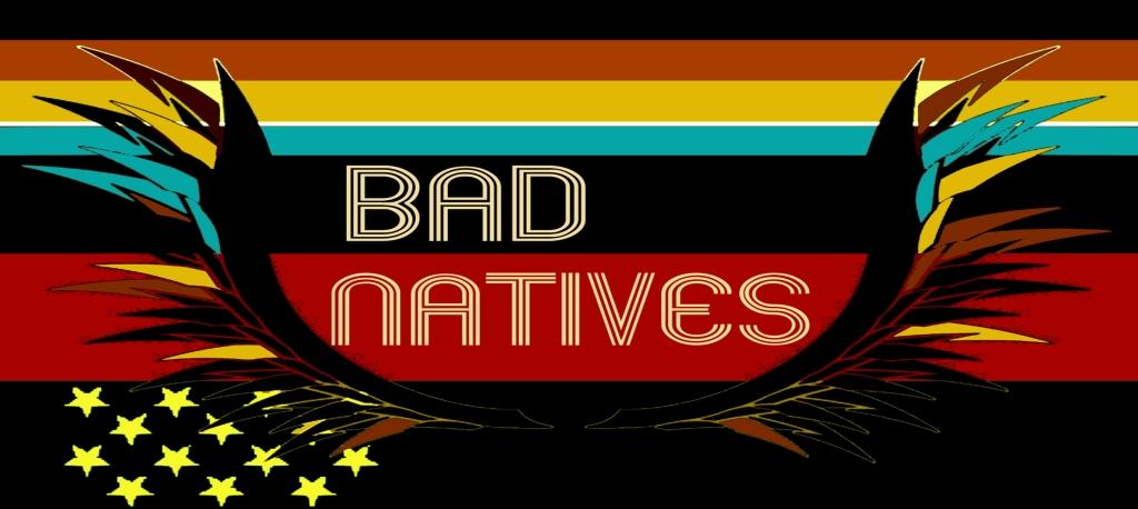 Bad Natives
