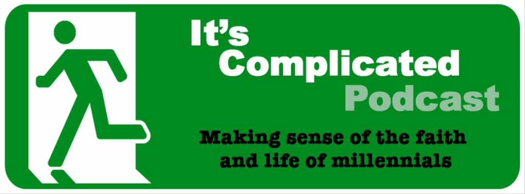 It's Complicated Podcast: Making sense of the faith and life of millennials Host name: