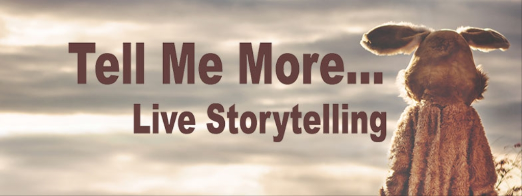 Tell Me More... Live Storytelling