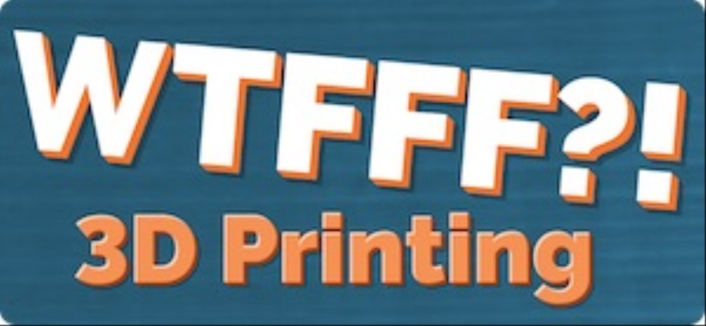 WTFFF?! 3D Printing Podcast