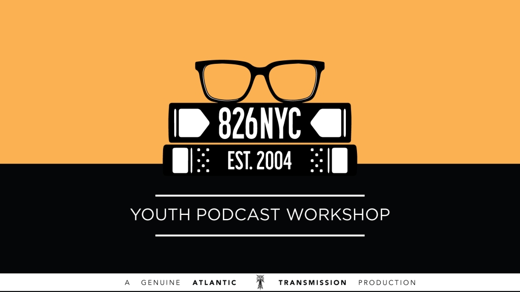 826NYC Youth Podcast Workshop