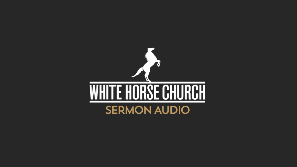 White Horse Church Sermon Audio