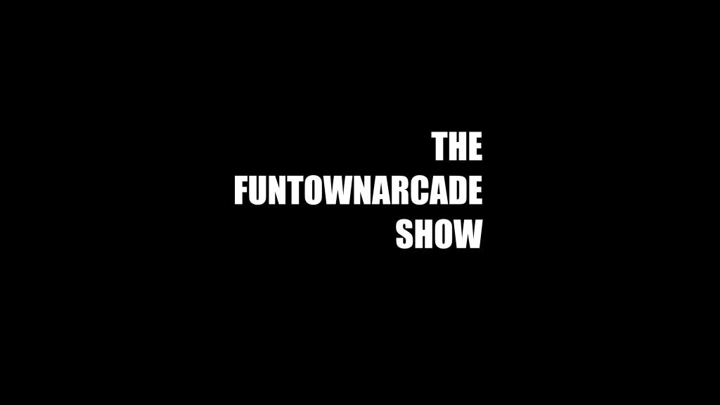 The Funtownarcade Show