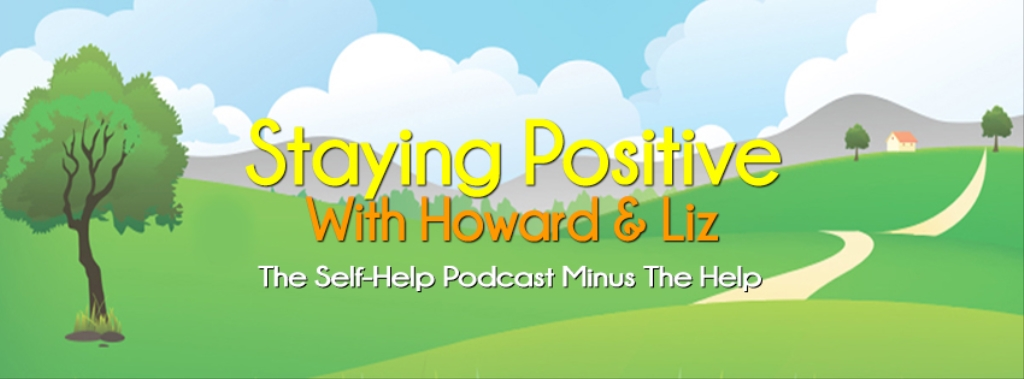 Staying Positive With Howard & Liz