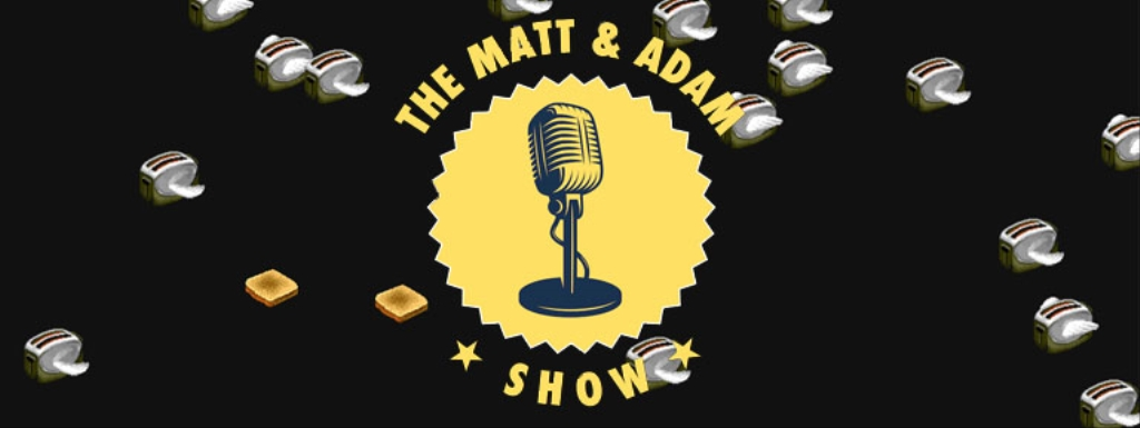 The Matt and Adam Show: The lighter side of tech and startups