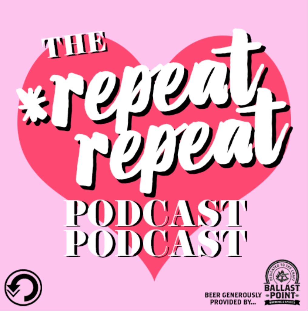 the *repeat repeat podcast podcast