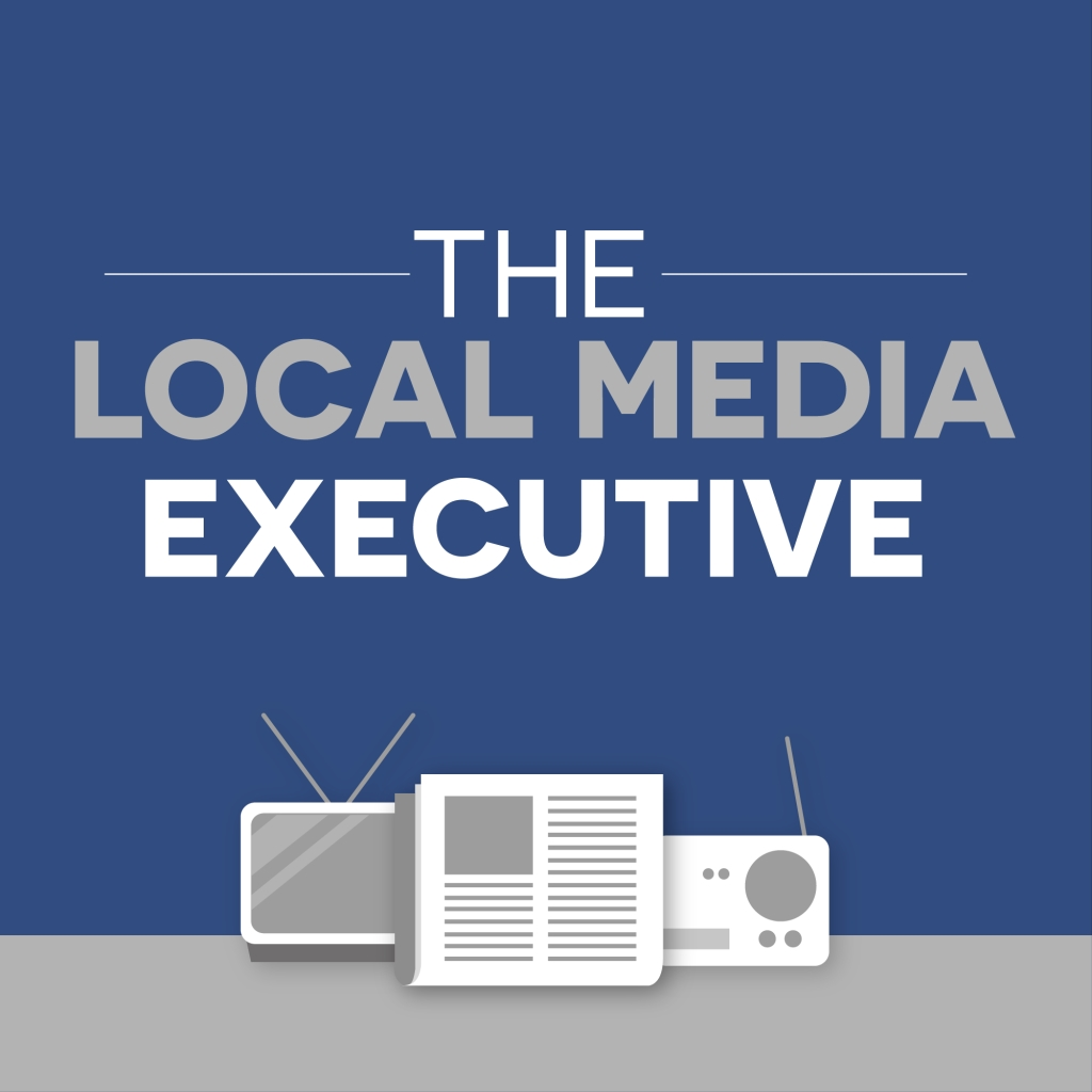 Local Media Executive: Local Media | Broadcasting | Thought Leadership