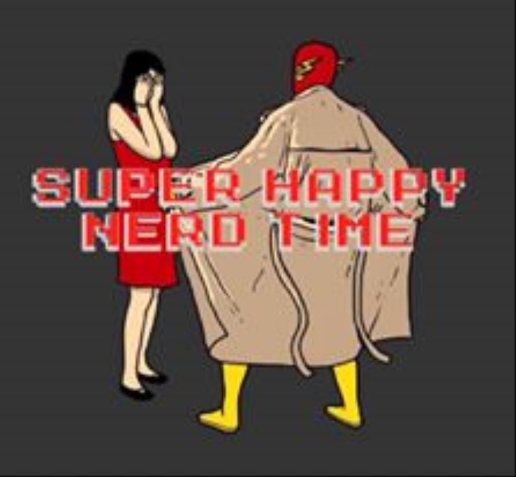Super Happy Nerd Time