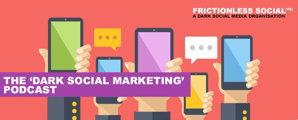 The 'Dark Social Marketing' Podcast