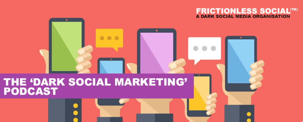 The 'Dark Social Marketing' Podcast