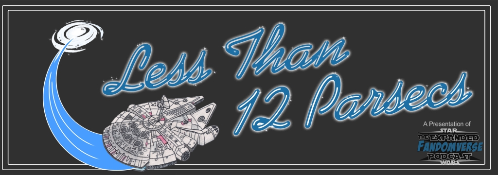 Less Than 12 Parsecs - The Fastest Star Wars Podcast In The Galaxy!