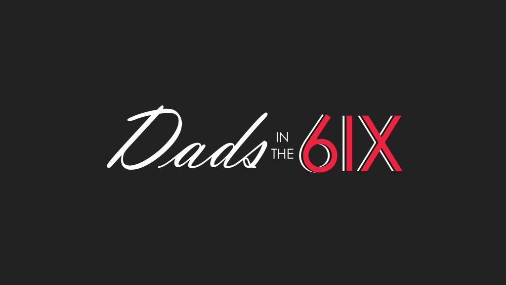 The Dads in the 6ix Podcast