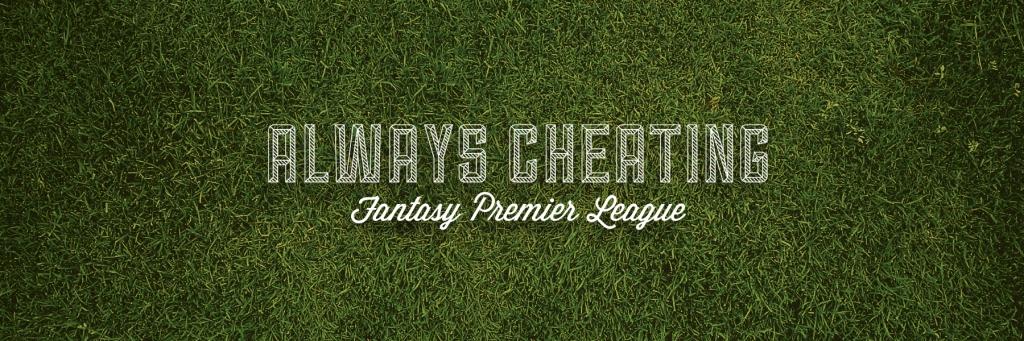Always Cheating Fantasy Premier League