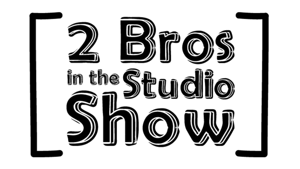 2 Bros In The Studio Show: Podcast