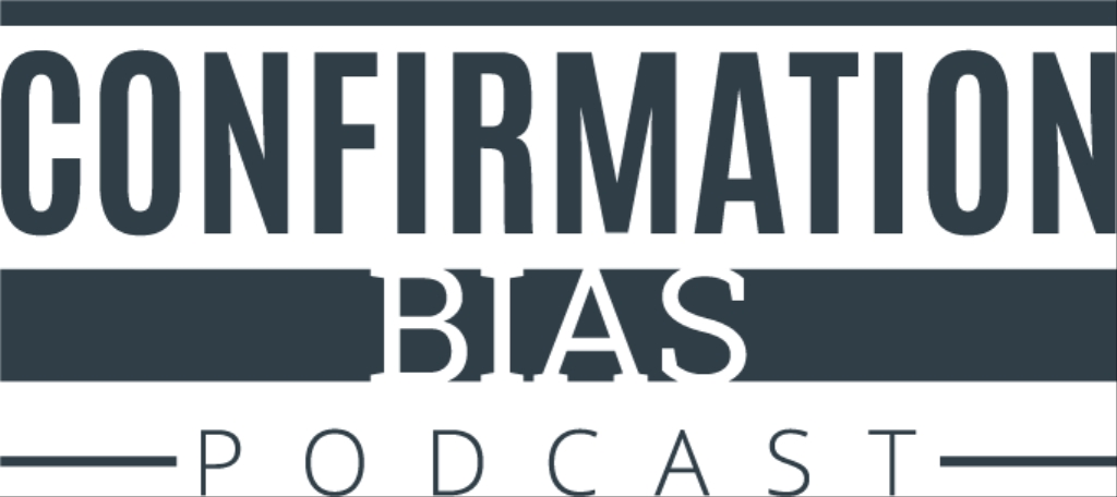 The Confirmation Bias Podcast