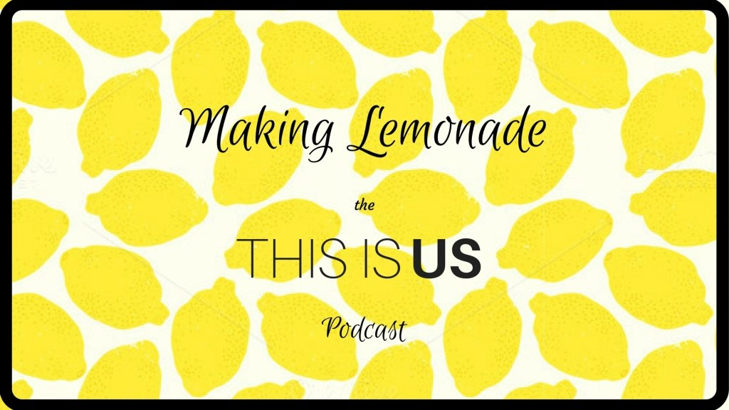 Making Lemonade: The This is Us Podcast