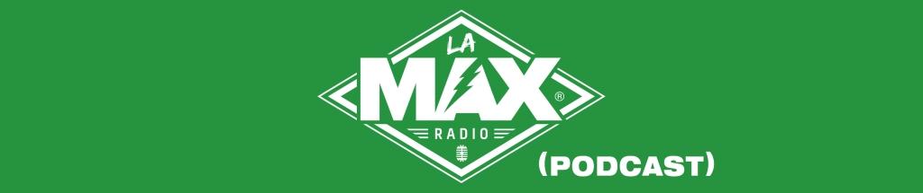 La MAX Radio (Podcast)
