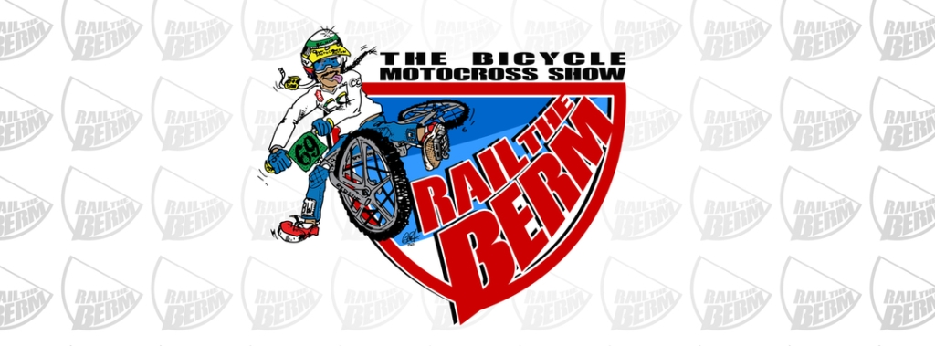 Rail The Berm The Bicycle Motocross Show