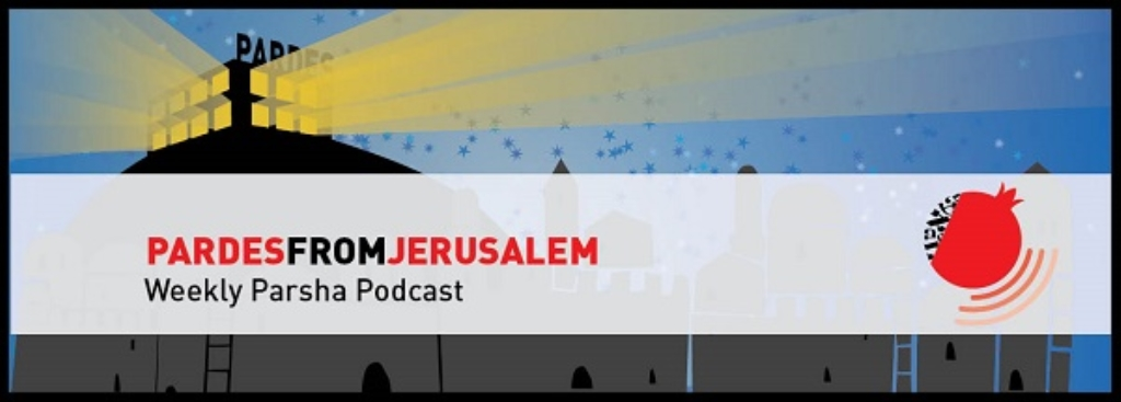 Pardes from Jerusalem: The Weekly Parsha Podcast