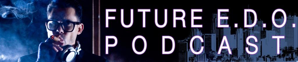 The Future E.D.O. Podcast