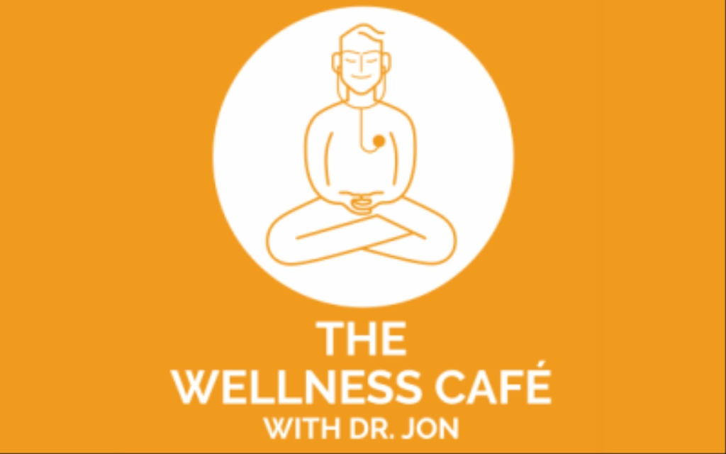 The Wellness Cafe with Dr.Jon