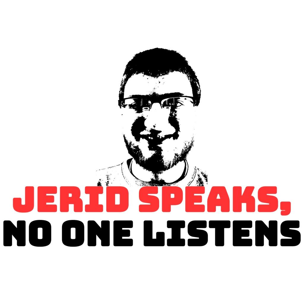 Jerid Speaks, No One Listens