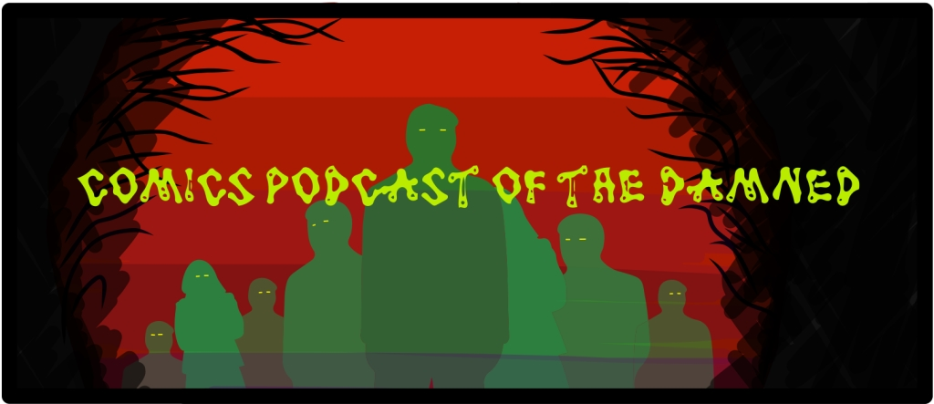 Comics Podcast Of The Damned!