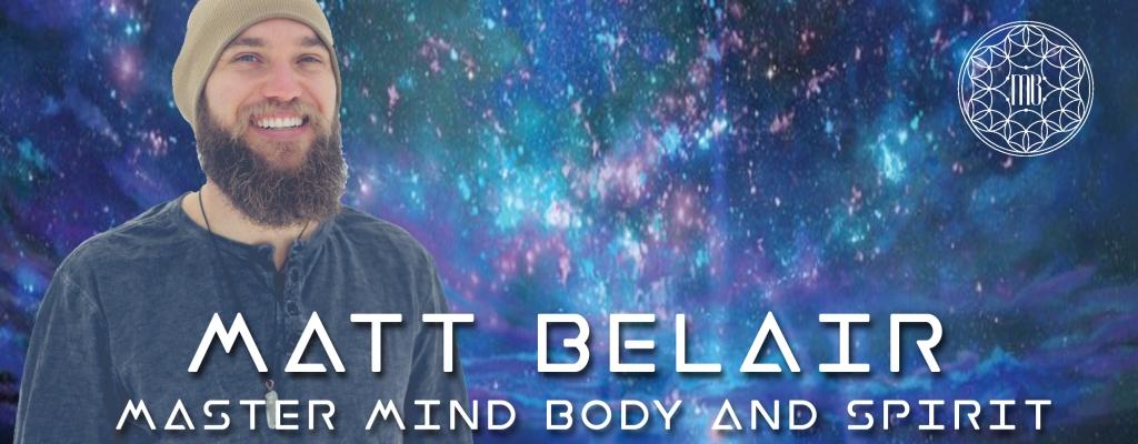 Matt Belair | Master Mind, Body & Spirit