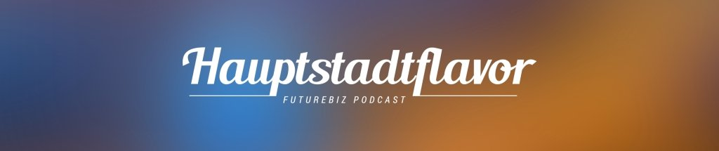 Hauptstadtflavor - das Futurebiz Podcast