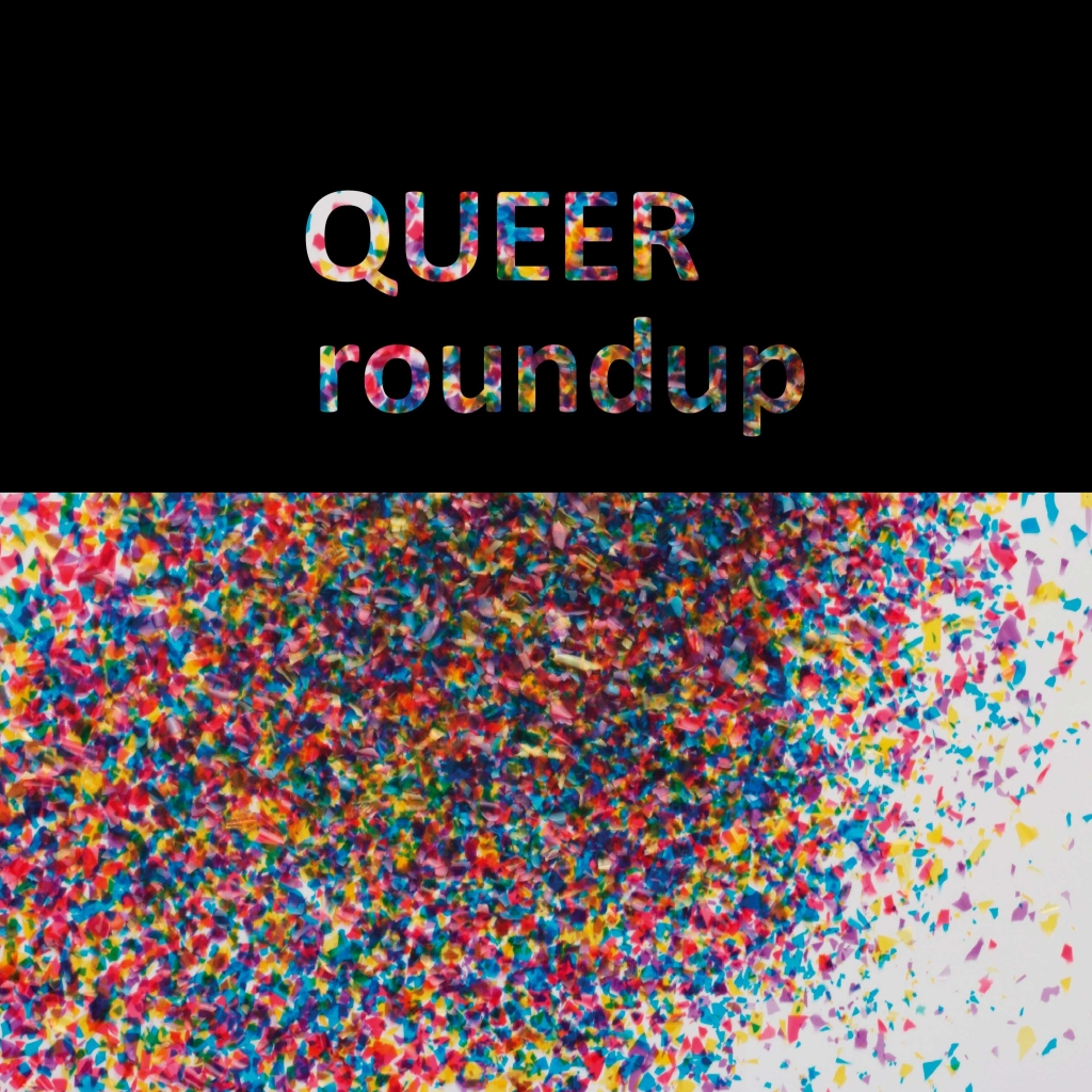 QUEERroundup
