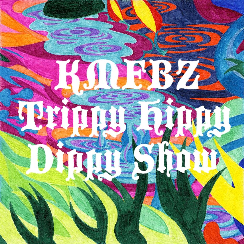 KMFBZ Trippy Hippy Dippy Show