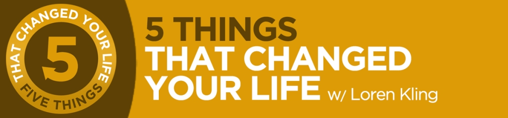 5 Things That Changed Your Life
