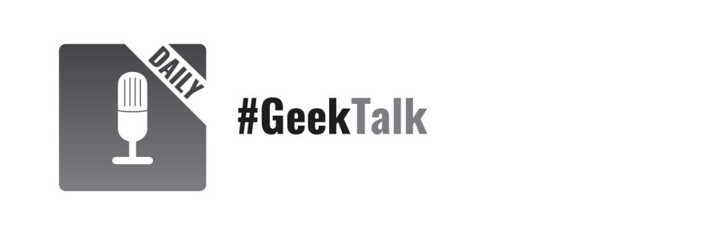 #GeekTalkDaily Podcast