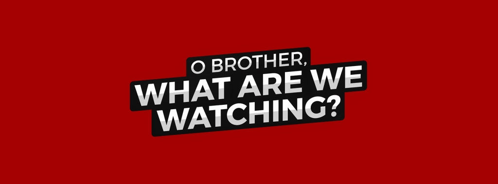 O Brother, What Are We Watching?