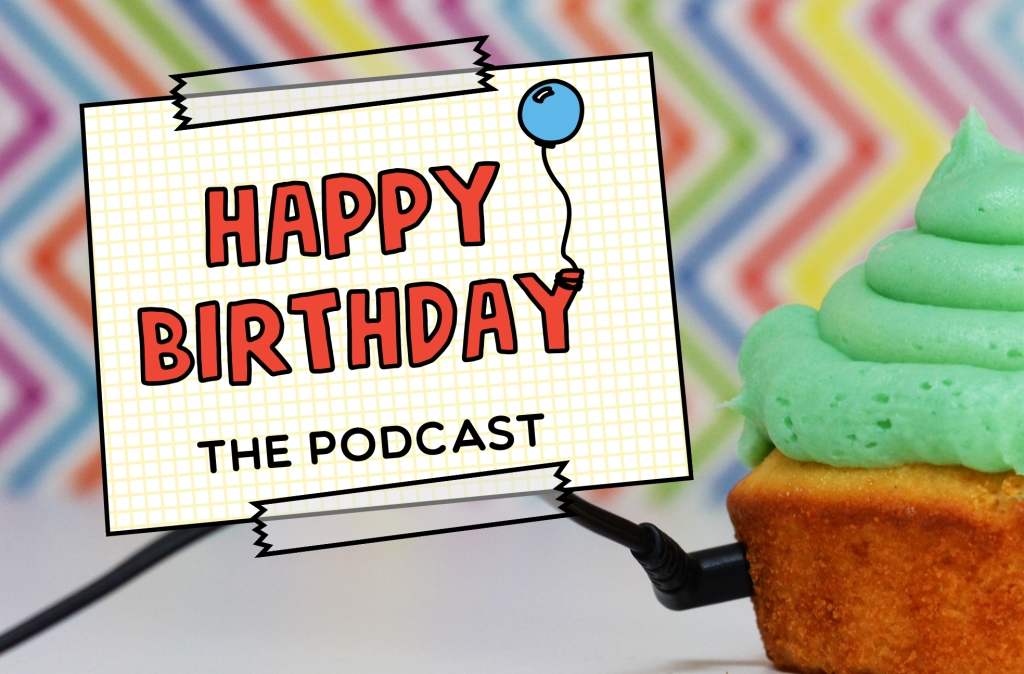 Happy Birthday the Podcast