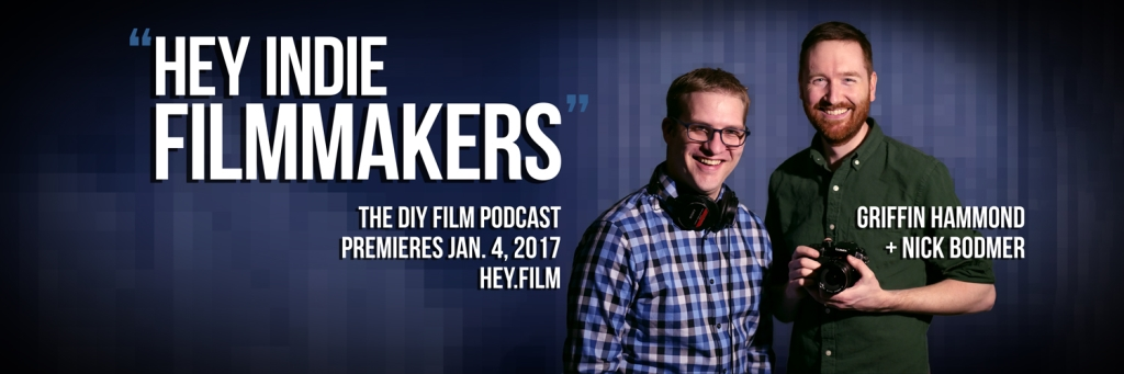 Hey Indie Filmmakers - a DIY filmmaking podcast