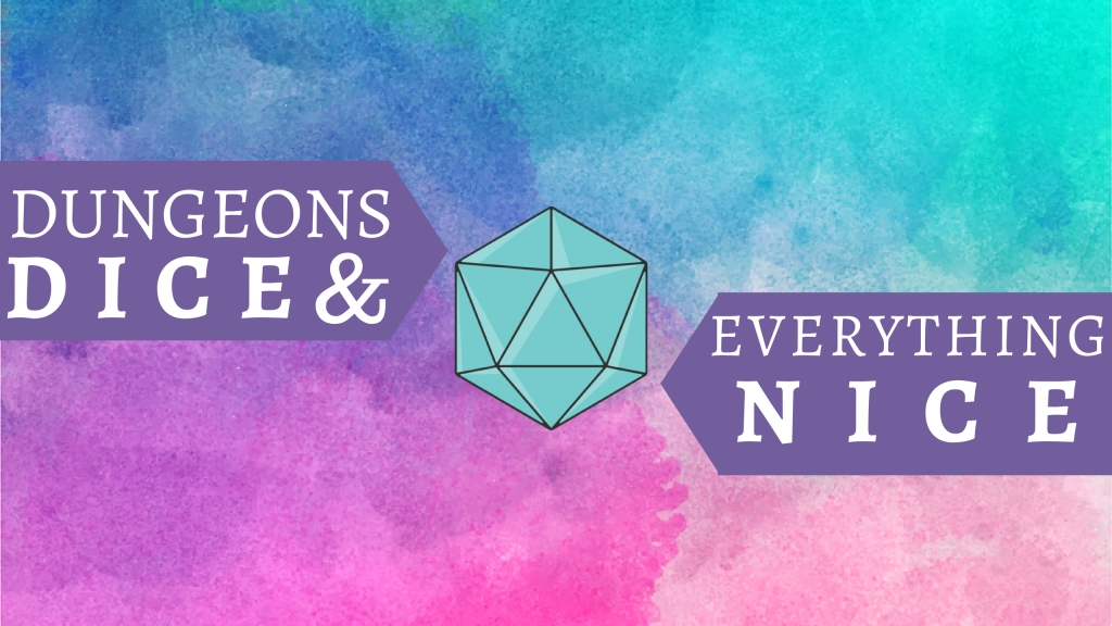 Dungeons, Dice, & Everything Nice